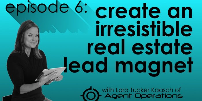 Ep 6 - Content Marketing for Real Estate- How to Create an Irresistible Real Estate Lead Magnet or Item of Value Agent Operations real estate content marketing